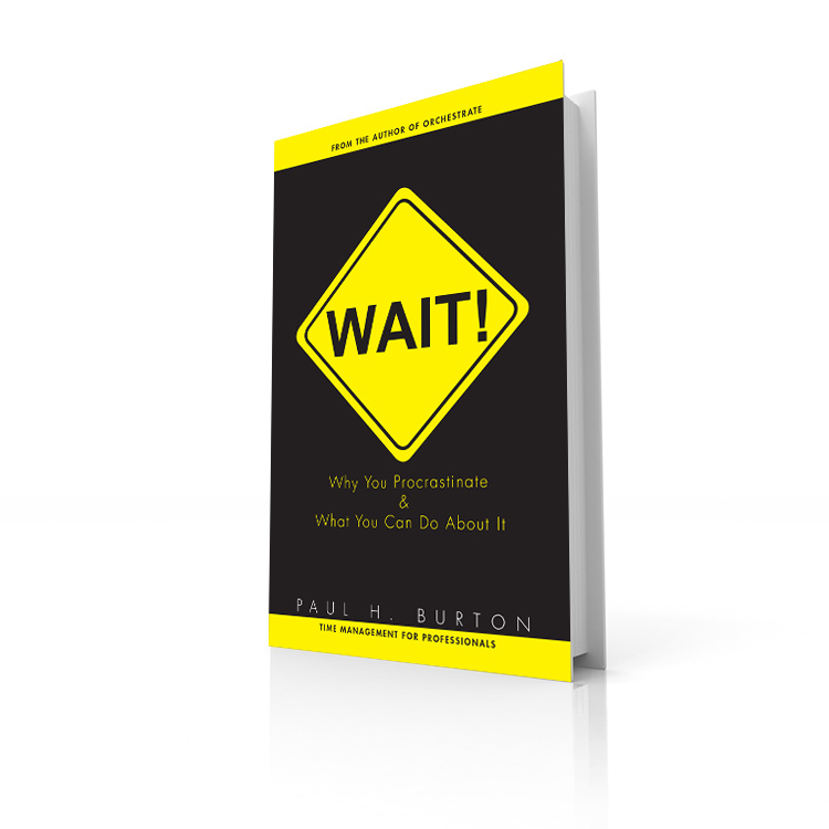 Wait! Why You Procrastinate & What You Can Do About It